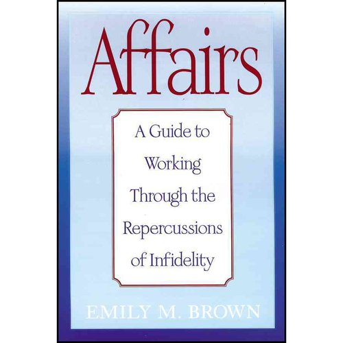 Affairs: A Guide to Working Through the Repercussions of Infidelity