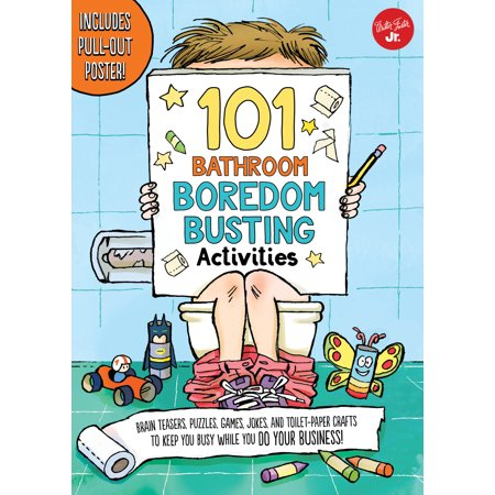 101 Bathroom Boredom Busting Activities : Brain Teasers, Puzzles, Games, Jokes, and Toilet-Paper Crafts to Keep You Busy While You Do Your Business! - Includes Pull-Out Poster! - Brain Break Activities