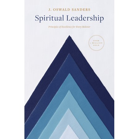 Spiritual Leadership : Principles of Excellence For Every Believer ()