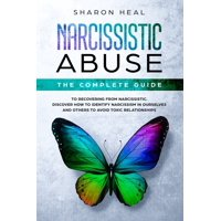 Narcissistic Abuse: The Complete Guide to Recovering From Narcissistic Abuse - Discover How to Identify Narcissism in Ourselves and Others to Avoid Toxic Relationships (Paperback)