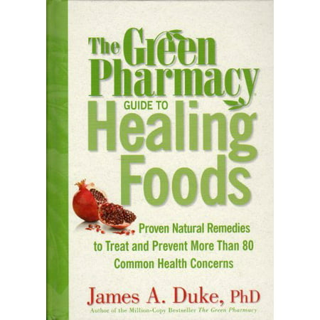 Green Pharmacy Guide To Healing Foods Proven Natural Remedies To Treat And by James Duke