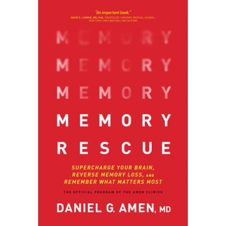 Memory Rescue : Supercharge Your Brain, Reverse Memory Loss, and Remember What Matters