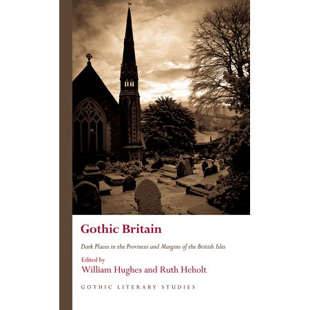 Gothic Britain : Dark Places in the Provinces and Margins of the British (William Huges)