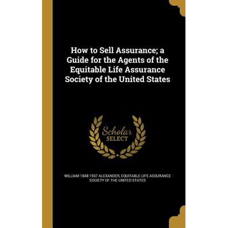 How To Sell Assurance  A Guide For The Agents Of The Equitable Life Assurance Society Of The United States