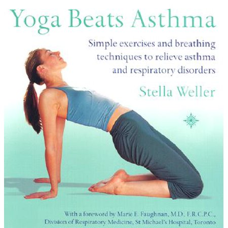 Yoga Beats Asthma: Simple Exercises and Breathing Techniques to Relieve Asthma and Respiratory