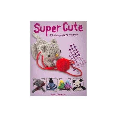 Super Cute 25 Amigurumi Animals To Make : Super Cute: 25 Amigurumi Animals - Walmart.com