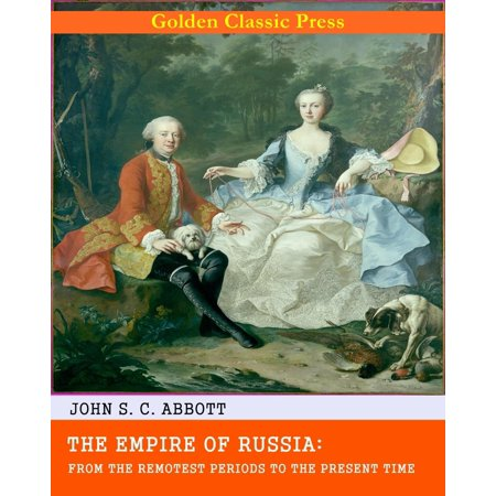 Empire Period (The Empire of Russia: From the Remotest Periods to the Present Time - eBook )