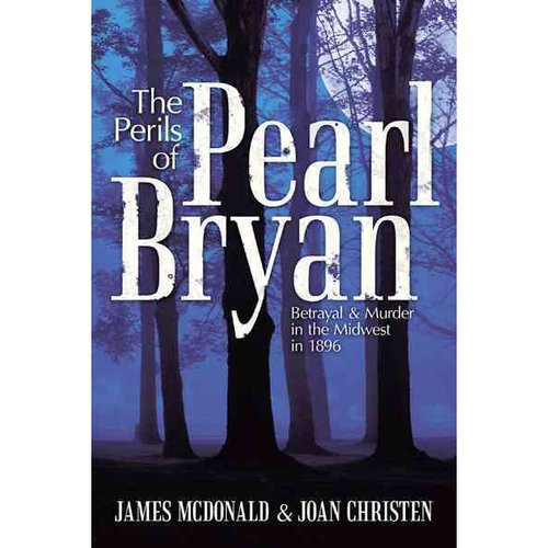 The Perils of Pearl Bryan: Betrayal and Murder in the Midwest in 1896