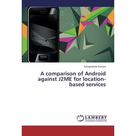 A Comparison Of Android Against J2me For Location Based Services