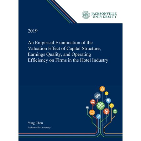 An Empirical Examination of the Valuation Effect of Capital Structure, Earnings Quality, and Operating Efficiency on Firms in the Hotel
