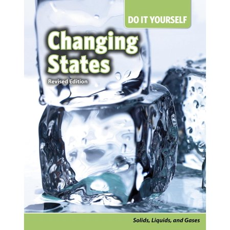 Changing States : Solids, Liquids, and Gases