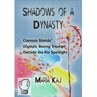 Shadows of a Dynasty: Claressa Shields Olympic Boxing Triumph Outside the Rio Spotlight - eBook