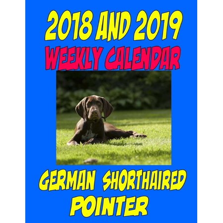 2018 and 2019 Weekly Calendar German Short Haired Pointer: Two Year Calendar, Quotes, to Do List, List and More (Paperback)