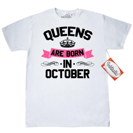 Inktastic Queens Are Born In October T-Shirt Birthdays Adult Queen Month Birthday Birth Gift For Her Mens Clothing Apparel Tees T-shirts