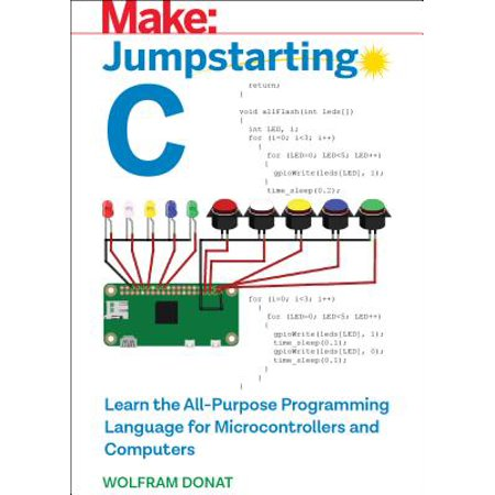 Jumpstarting C : Learn the All-Purpose Programming Language for Microcontrollers and