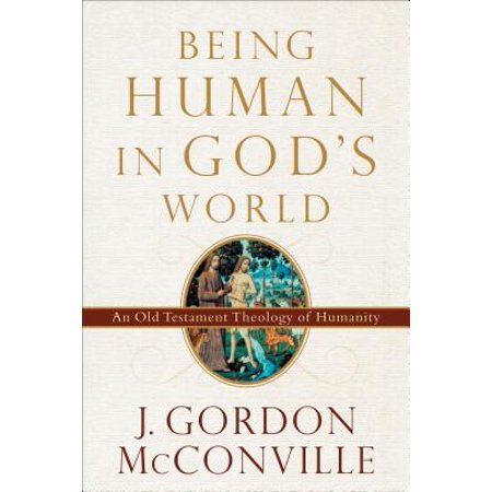 Being Human in God's World : An Old Testament Theology of