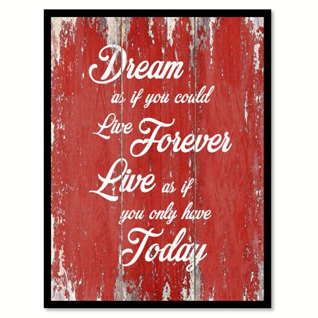 Dream As If You Could Live Forever Live As If You Only Have Today Happy Love Quote Saying Red Canvas Print Picture Frame Home Decor Wall Art Gift Ideas 13