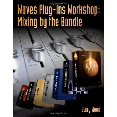 Waves Plug-Ins Workshop Mixing by the Bundle by Barry