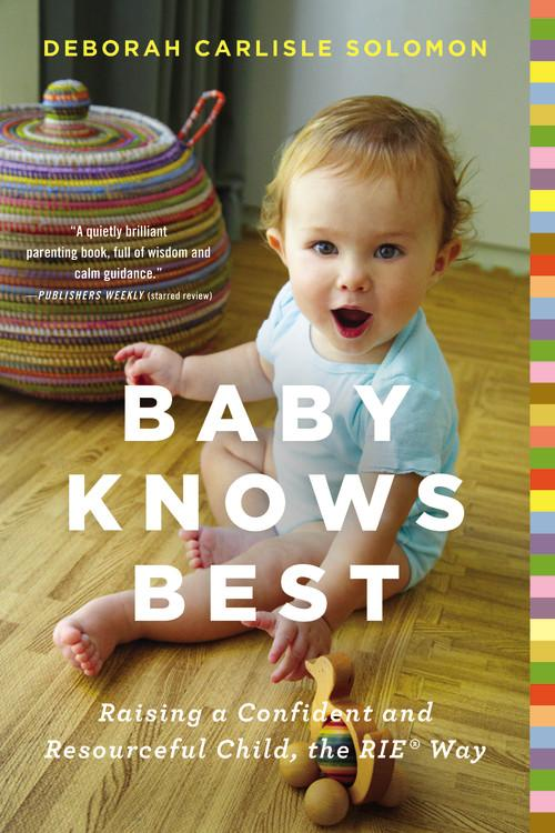 Baby Knows Best : Raising a Confident and Resourceful Child, the RIE Way by Little Brown and Company