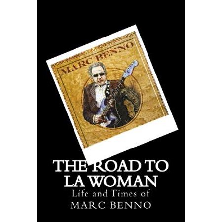 The Road To La Woman  Life And Times Of Marc Benno