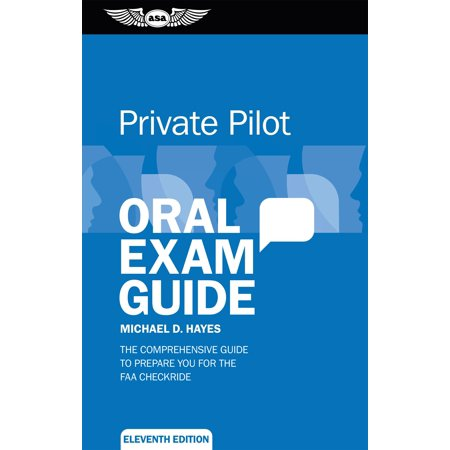 Private Pilot Oral Exam Guide : The Comprehensive Guide to Prepare You for the FAA Checkride ()