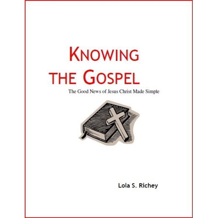Knowing the Gospel The Good News of Jesus Christ Made Simple -