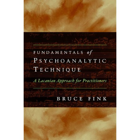 Fundamentals of Psychoanalytic Technique : A Lacanian Approach for