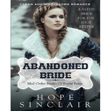 Mail Order Bride  Abandoned Bride  A Jilted Bride For The Shopkeeper   Clean Western Historical Romance
