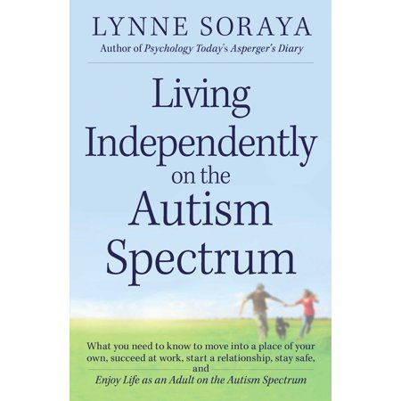 Living Independently on the Autism Spectrum : What You Need to Know to Move into a Place of Your Own, Succeed at Work, Start a Relationship, Stay Safe, and Enjoy Life as an Adult on the Autism (Best Place To Move In Florida 2015)