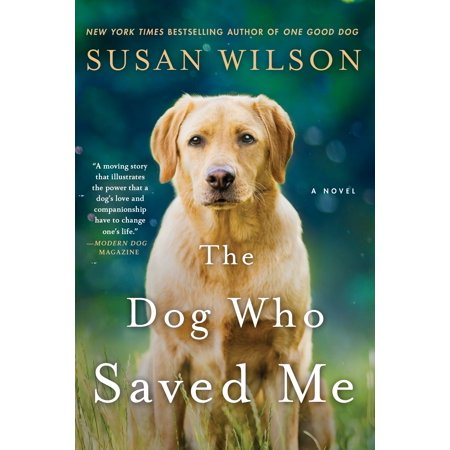The Dog Who Saved Me : A Novel