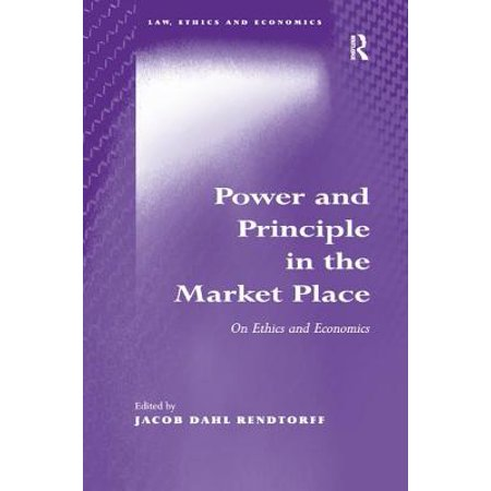 Power and Principle in the Market Place : On Ethics and