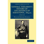 General Todleben's History of the Defence of Sebastopol, 1854 5 : A Review