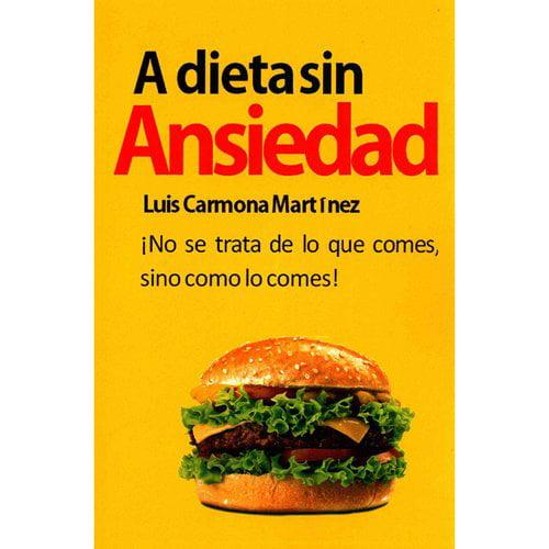 A Dieta Sin Ansiedad: No Se Trata de Lo Que Comes, Sino Como Lo Comes!