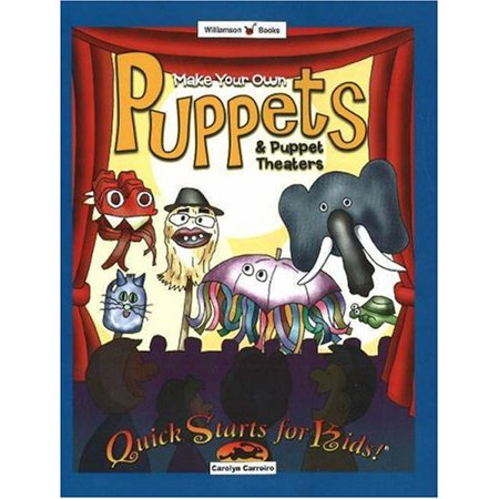 Make Your Own Puppets & Puppet Theaters (Quick Starts for Kids!) (Make Your Own Puppet)