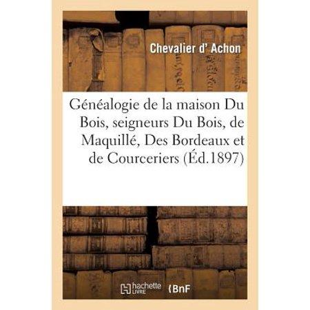 G�n�alogie de la Maison Du Bois, Seigneurs Du Bois, de Maquill�, Des Bordeaux Et de