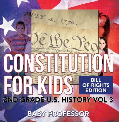 Constitution for Kids | Bill Of Rights Edition | 2nd Grade U.S. History Vol 3 - eBook