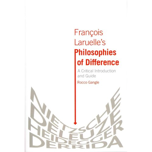 Francois Laruelle's Philosophies of Difference: A Critical Introduction and Guide