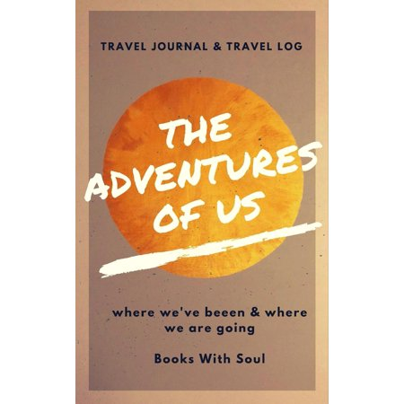 The Adventures of Us : Our Keepsake Travel Journal of Where We've Been, and Where We Want to (Alex Band We Ve All Been There)