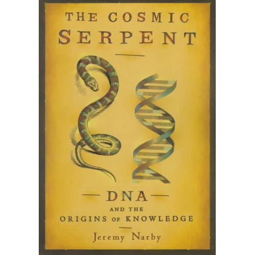 Cosmic Serpent: DNA and the Origins of Knowledge