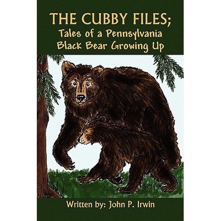 The Cubby Files; Tales of a Pennsylvania Black Bear Growing