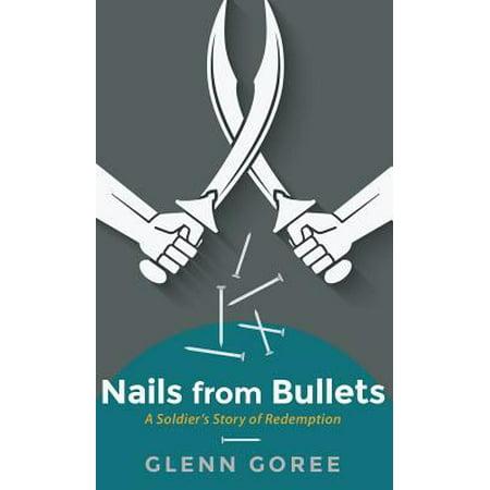 Nails From Bullets  Hardcover   Jul 13  2016  Goree  Glenn