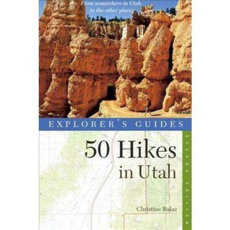 Explorers Guide 50 Hikes In Utah  Day Hikes From The Red Rocks Deserts To The Uinta And Wasatch Mountains