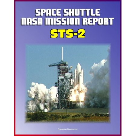 Space Shuttle NASA Mission Report: STS-2, November 1981 - Second Flight of Columbia, Complete Technical Details of Orbiter Performance and Problems, Mission Events - (The Second Space Shuttle To Orbit The Earth)