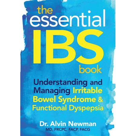 The Essential IBS Book : Understanding and Managing Irritable Bowel Syndrome & Functional