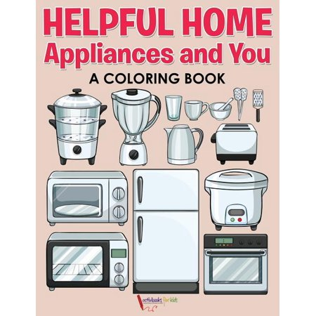 Helpful Home Appliances and You a Coloring Book Helpful Home Appliances and You a Coloring Book