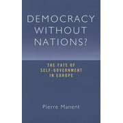 Democracy without Nations? : The Fate of Self-Government in Europe