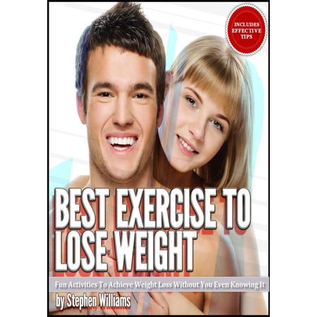 Best Exercise To Lose Weight: Fun Activities To Achieve Weight Loss Without You Even Knowing It -