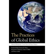 The Practices of Global Ethics : Historical Developments, Current Issues and Contemporary Prospects
