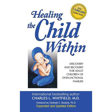 Healing the Child Within : Discovery and Recovery for Adult Children of Dysfunctional Families (Recovery Classics - Kids And Adults