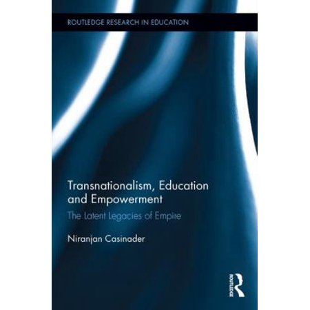 Transnationalism  Education And Empowerment  The Latent Legacies Of Empire